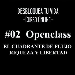 CURSO: #02 Desbloquea tu vida, audio clase: El cuadrante de flujo riqueza y libertad [Openclass] (Podcast)