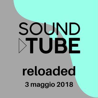 SoundTube Reloaded 27 - 3 maggio 2018