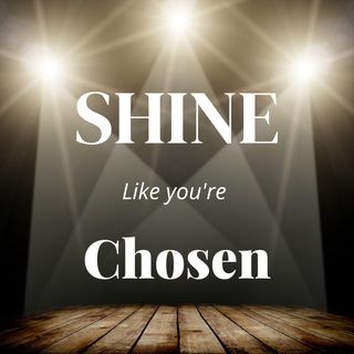 Shine Like You're Chosen