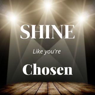 Shine Like You're Chosen