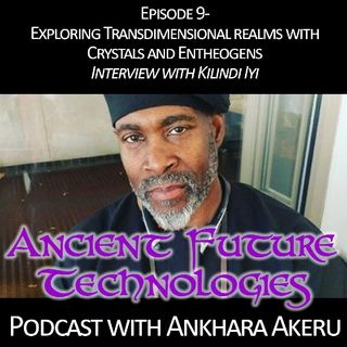 Episode 009 Exloring Transdimentional Realms with Crystals and Entheogens: Interview with Kilindi Iyi