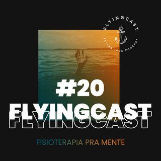 FlyingCast #20 - Fisioterapia pra mente