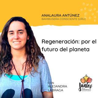 Ep. 065 - Regeneración, por el futuro del planeta con Analaura Antúnez