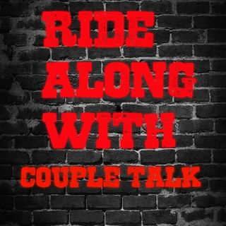 Episode 1 - RIDE ALONG WITH COUPLE TALK