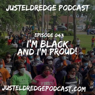 Ep. 43 ~ I'm Black and I'm Proud!!