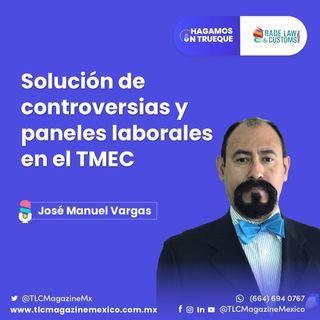 Episodio 14. Solución de controversias y paneles laborales en el T-MEC ⋅ Con José Manuel Vargas