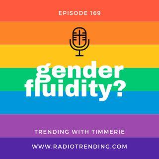 169: Gender Fluidity