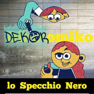 Lo Specchio Nero E23S02 - Dekoromiko - 22/04/2021