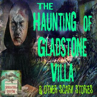 The Haunting of Gladstone Villa and Other Scary Stories | Podcast E40