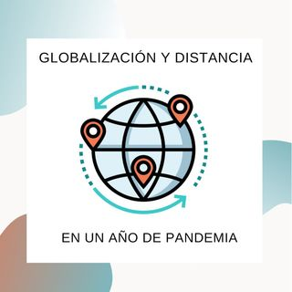 [Globalization - Special edition: Versión en español]: 6. Globalización en un año de pandemia