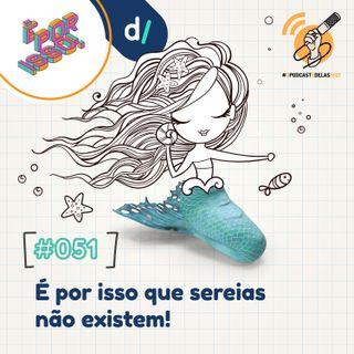 É Por Isso! #51 - É por isso que sereias não existem! 🧜♀️ #OPodcastÉDelas2021