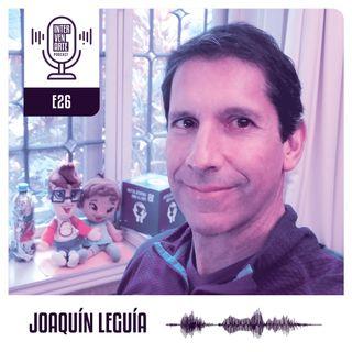 E26. Entrega bienestar a otros y crearás un mundo mejor | Joaquín Leguía