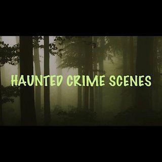 Haunted Crime Scenes