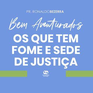 Bem Aventurados os que tem fome e sede de justiça // pr. Ronaldo Bezerra