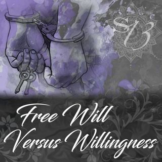 Session 13: Free Will vs Willingness