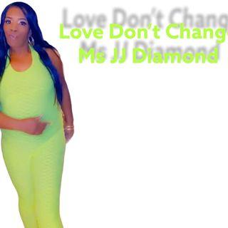 Ms JJ Diamond- Love Don't change