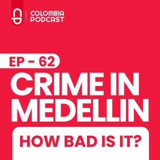 Crime in Medellin - How Bad Is It Really? (EP 62)