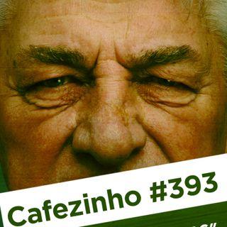 Cafezinho 393 – Velhos razinzas