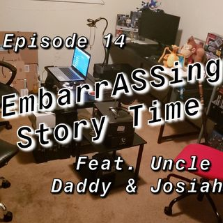 Episode 14 - EmbarrASSing Story Time