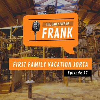Episode 77- First Family Vacation Sorta