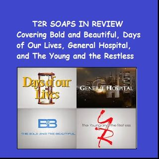 T2R SOAPS IN REVIEW SHOW - GH, DAYS, Y&R, B&B