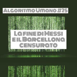 Episodio 25 - Algoritmo Umano: la fine di Messi e il Barcellona censurato