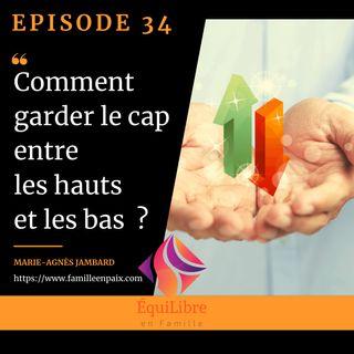 Episode 34 - Comment garder le cap entre les hauts et les bas ?