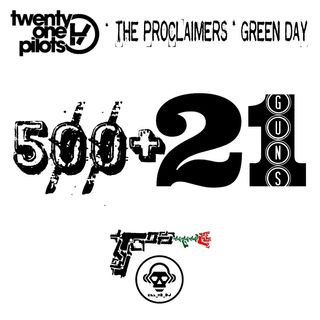 Kill_mR_DJ - 500+21 Guns (Twenty One Pilots VS The Proclaimers VS Green Day)