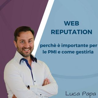 WEB REPUTATION perchè è importante per le PMI  e come gestirla