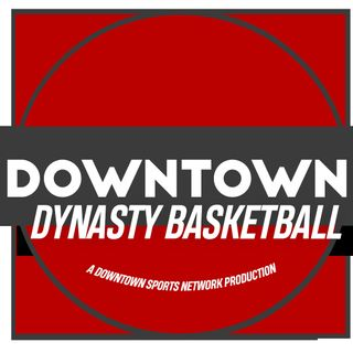 Downtown Dynasty Basketball Podcast