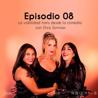 Ep 08 La visibilidad trans desde la comedia con Eliza Sonrisas