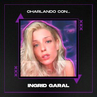 Charlando con... INGRID GARAL | Ep 6 |  Cantante y locutora