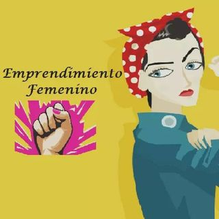 Primer Episodio EMPRENDIMIENTO FEMENINO