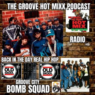 THE GROOVE HOT MIXX PODCAST RADIO BACK IN THE DAY REAL HIP HOP GROOVE CITY BOMB SQUAD