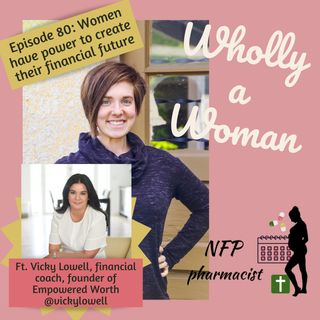 Episode 80: Women have power to create their financial futures - featuring Vicky Lowell, financial coach and founder of Empowered Worth
