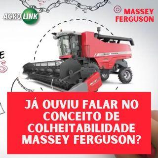 Já ouviu falar no conceito de colheitabilidade Massey Ferguson?