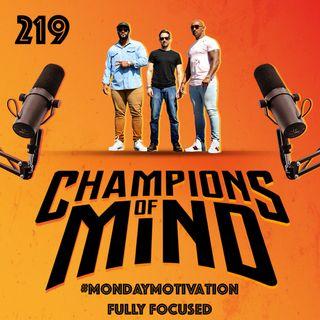 219 - #MondayMotivation Fully Focused