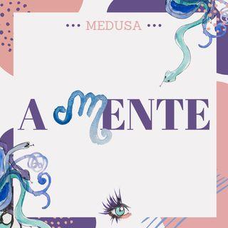 #04 Podcast Medusa - A Mente