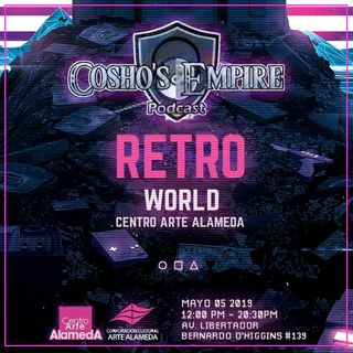 Cosho's Empire #28: En Vivo desde Retro World (parte 1)