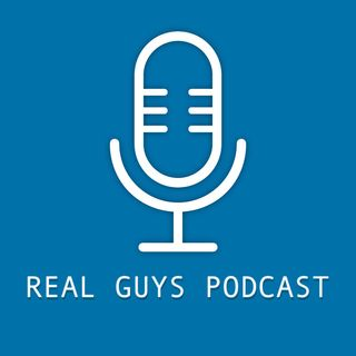 REAL GUYS PODCAST EP. 2