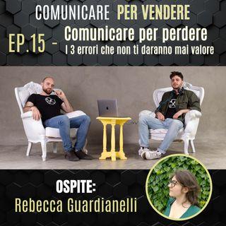 Episodio 15 - Comunicare per Perdere: I 3 errori che non ti daranno mai valore Feat Rebecca Guardianelli