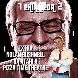 Extra NOLAN BUSHNELL da Atari a PIZZA TIME THEATRE