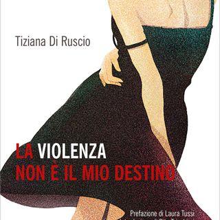 """Tiziana Di Ruscio """"La violenza non è il mio destino"""""""
