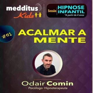 #01 Hipnose Infantil para Acalmar a Mente | Dr. Odair Comin