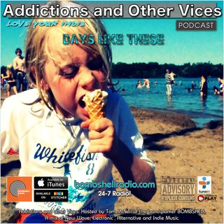 Addictions and Other Vices 422 - Days Like These!!!