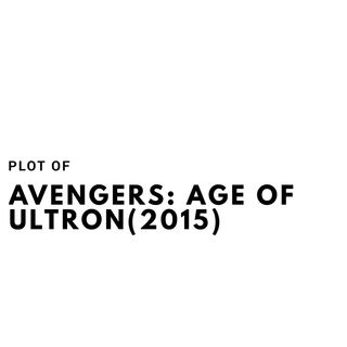 The Plot of Avengers: Age of Ultron(2015)