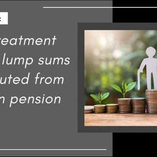 [ HTJ Podcast ] Tax treatment of the lump sums distributed from foreign pension plans