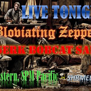 BZ's Berserk Bobcat Saloon Radio Show, Thursday, 8-9-18