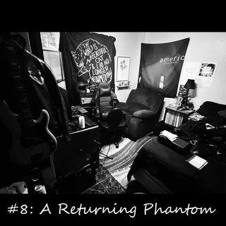 #8: A Returning Phantom