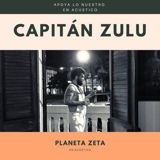 En Acústico I Planeta Zeta - Capitán Zulú